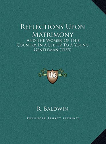 9781169653702: Reflections Upon Matrimony: And The Women Of This Country, In A Letter To A Young Gentleman (1755)