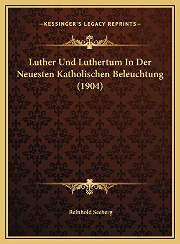 9781169655447: Luther Und Luthertum In Der Neuesten Katholischen Beleuchtung (1904) (German Edition)