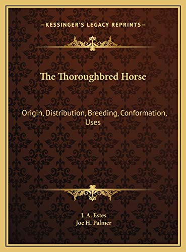 9781169656642: The Thoroughbred Horse: Origin, Distribution, Breeding, Conformation, Uses