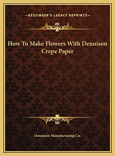 9781169657038: How To Make Flowers With Dennison Crepe Paper