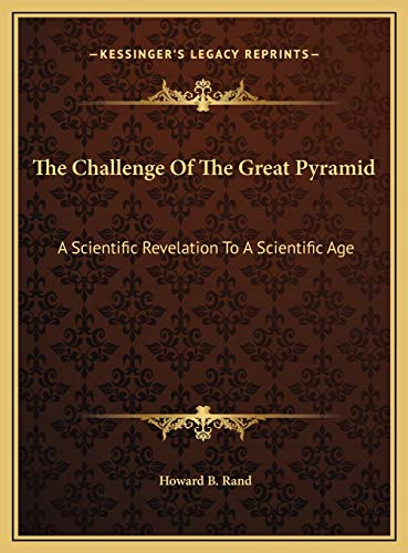 9781169657175: The Challenge Of The Great Pyramid: A Scientific Revelation To A Scientific Age