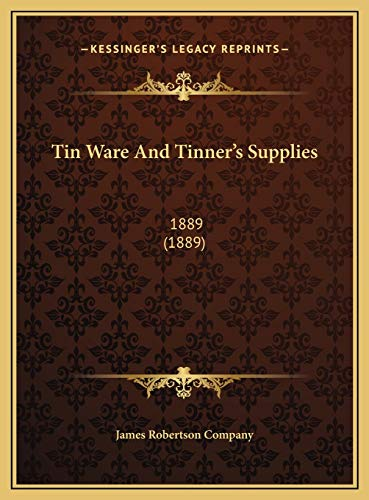 9781169657519: Tin Ware And Tinner's Supplies: 1889 (1889)