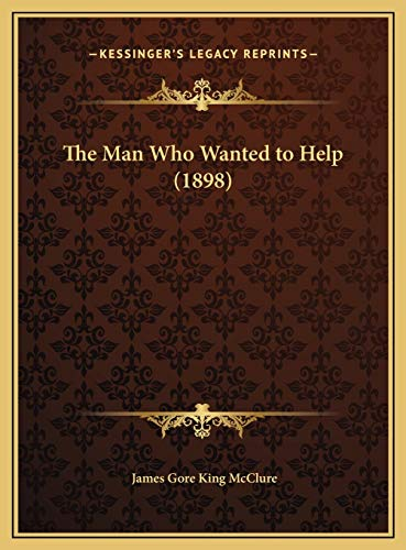 9781169659353: The Man Who Wanted to Help (1898)