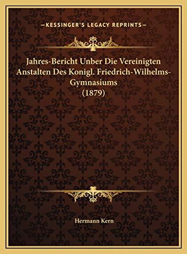 9781169659902: Jahres-Bericht Unber Die Vereinigten Anstalten Des Konigl. Friedrich-Wilhelms-Gymnasiums (1879) (German Edition)