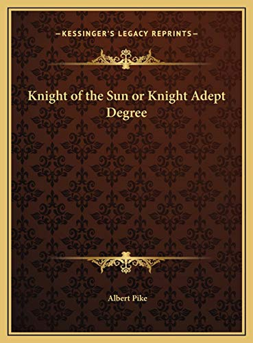 9781169660502: Knight of the Sun or Knight Adept Degree