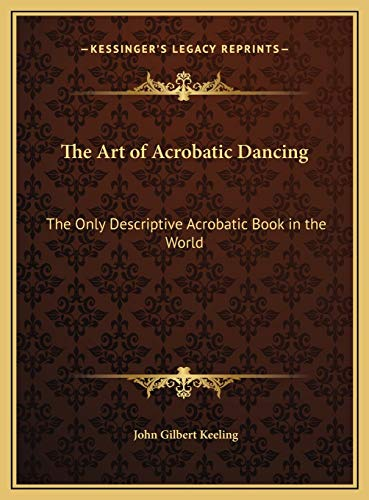 9781169662704: The Art of Acrobatic Dancing: The Only Descriptive Acrobatic Book in the World