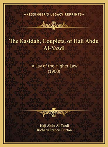 The Kasidah, Couplets, of Haji Abdu Al-Yazdi: A Lay of the Higher Law (1900) (1169662897) by Haji Abdu Al-Yazdi; Richard Francis Burton
