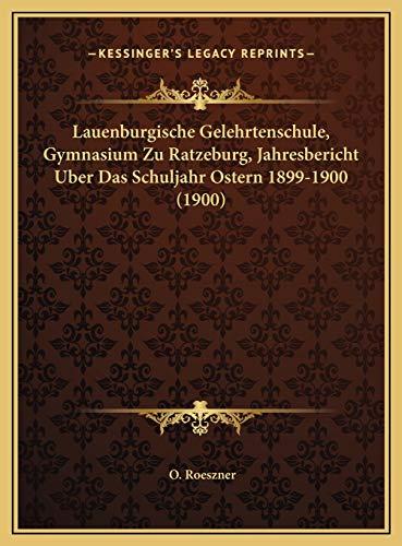 9781169665392: Lauenburgische Gelehrtenschule, Gymnasium Zu Ratzeburg, Jahresbericht Uber Das Schuljahr Ostern 1899-1900 (1900) (German Edition)