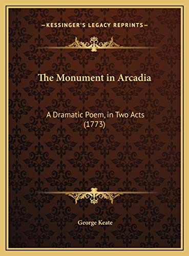9781169666276: The Monument in Arcadia: A Dramatic Poem, in Two Acts (1773)