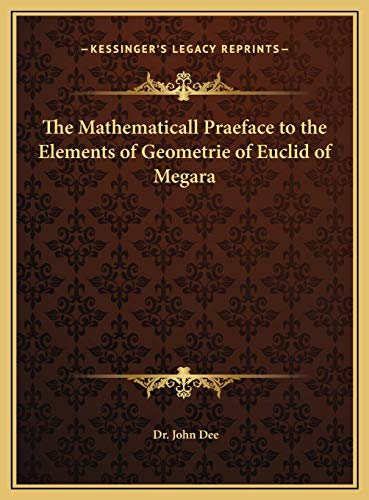 9781169668911: The Mathematicall Praeface to the Elements of Geometrie of Euclid of Megara