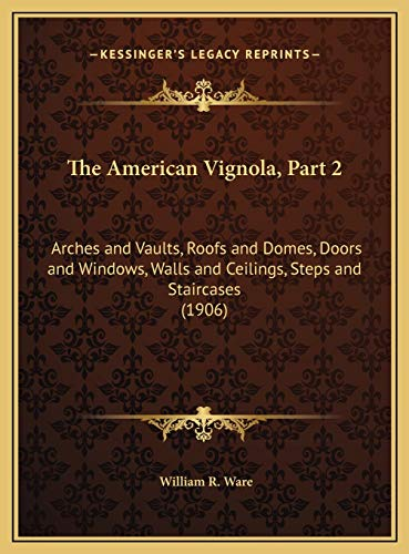 9781169669376: The American Vignola, Part 2: Arches and Vaults, Roofs and Domes, Doors and Windows, Walls and Ceilings, Steps and Staircases (1906)