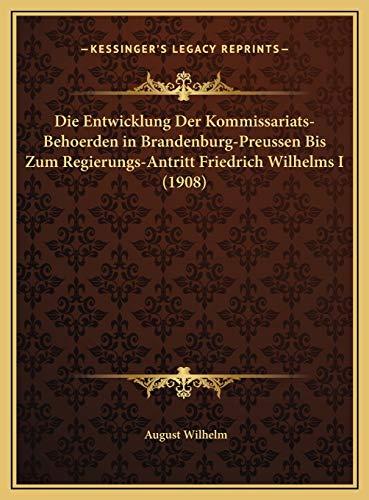 9781169670457: Die Entwicklung Der Kommissariats-Behoerden in Brandenburg-Preussen Bis Zum Regierungs-Antritt Friedrich Wilhelms I (1908) (German Edition)