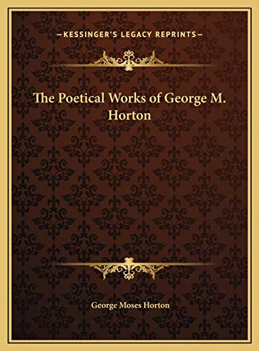 9781169670563: The Poetical Works of George M. Horton