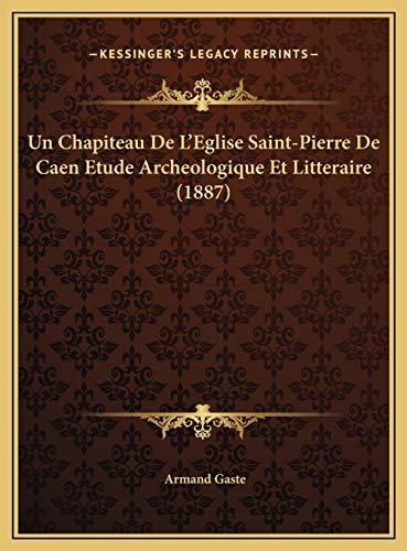 9781169671621: Un Chapiteau de L'Eglise Saint-Pierre de Caen Etude Archeologique Et Litteraire (1887)