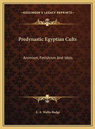 9781169672369: Predynastic Egyptian Cults: Animism, Fetishism And Idols