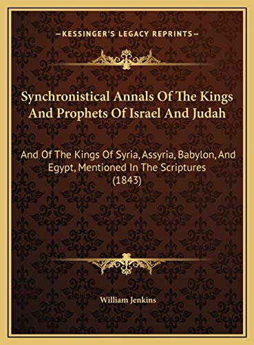 9781169672697: Synchronistical Annals Of The Kings And Prophets Of Israel And Judah: And Of The Kings Of Syria, Assyria, Babylon, And Egypt, Mentioned In The Scriptures (1843)