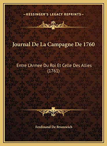 9781169672796: Journal De La Campagne De 1760: Entre L'Armee Du Roi Et Celle Des Allies (1761) (French Edition)