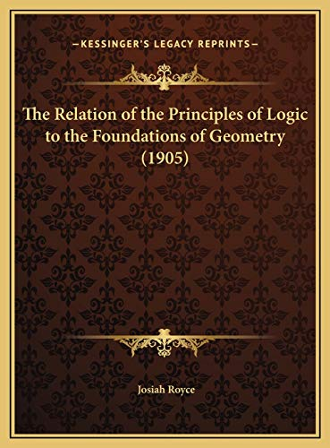 The Relation of the Principles of Logic to the Foundations of Geometry (1905) (1169675786) by Josiah Royce
