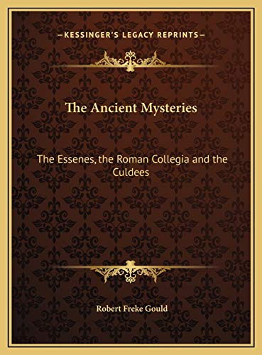 9781169676671: The Ancient Mysteries: The Essenes, the Roman Collegia and the Culdees
