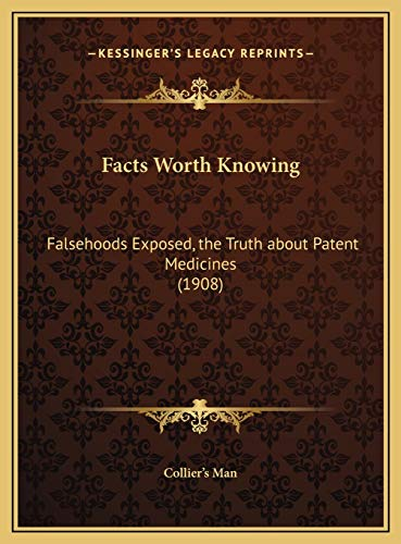 9781169676831: Facts Worth Knowing: Falsehoods Exposed, the Truth about Patent Medicines (1908)
