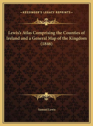 9781169677180: Lewis's Atlas Comprising the Counties of Ireland and a General Map of the Kingdom (1846)