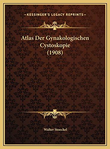 9781169677616: Atlas Der Gynakologischen Cystoskopie (1908)
