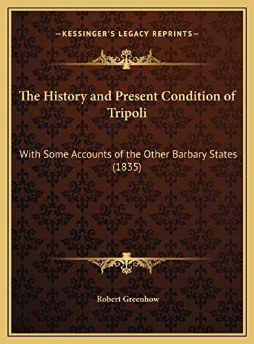 9781169683525: The History and Present Condition of Tripoli: With Some Accounts of the Other Barbary States (1835)