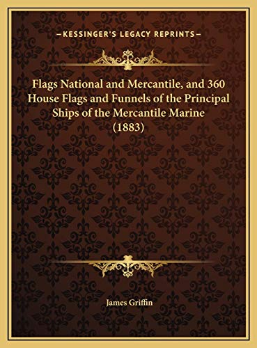 9781169685789: Flags National and Mercantile, and 360 House Flags and Funnels of the Principal Ships of the Mercantile Marine (1883)