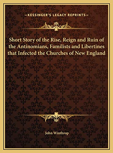 9781169686830: Short Story of the Rise, Reign and Ruin of the Antinomians, Familists and Libertines that Infected the Churches of New England