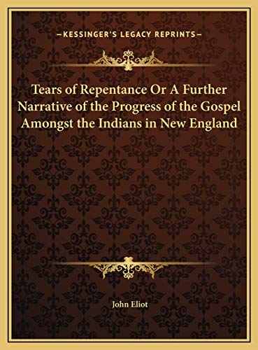 9781169686847: Tears of Repentance Or A Further Narrative of the Progress of the Gospel Amongst the Indians in New England