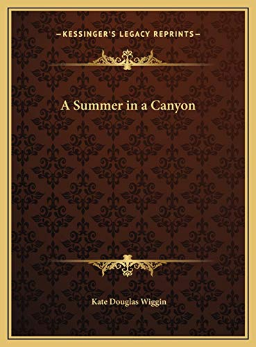 A Summer in a Canyon (9781169686915) by Kate Douglas Wiggin
