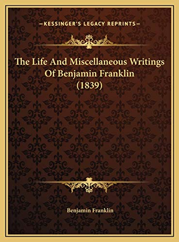 9781169688544: The Life And Miscellaneous Writings Of Benjamin Franklin (1839)