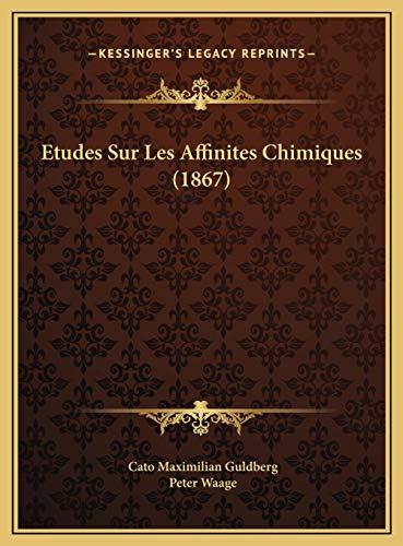 9781169691568: Etudes Sur Les Affinites Chimiques (1867) (French Edition)