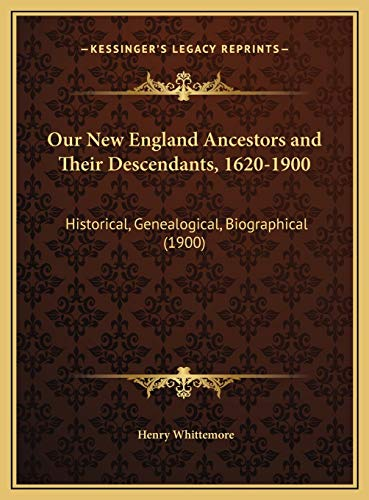 9781169692459: Our New England Ancestors and Their Descendants, 1620-1900: Historical, Genealogical, Biographical (1900)