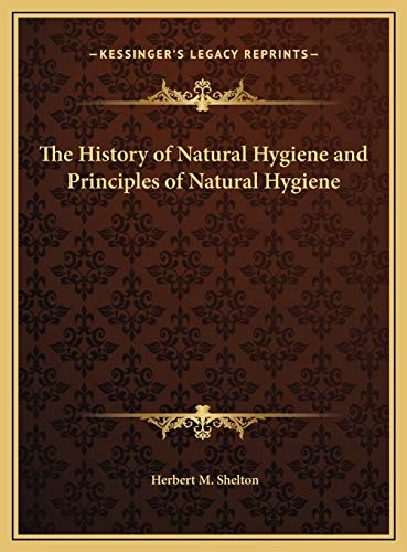 9781169693340: The History of Natural Hygiene and Principles of Natural Hygiene