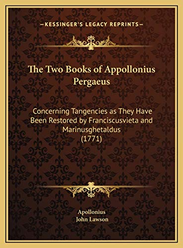 9781169693791: The Two Books of Appollonius Pergaeus: Concerning Tangencies as They Have Been Restored by Franciscusvieta and Marinusghetaldus (1771)