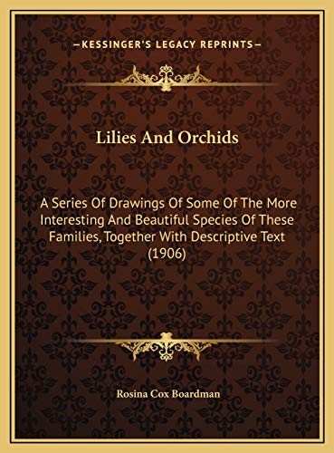 9781169695597: Lilies And Orchids: A Series Of Drawings Of Some Of The More Interesting And Beautiful Species Of These Families, Together With Descriptive Text (1906)