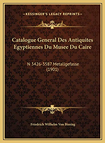 9781169696211: Catalogue General Des Antiquites Egyptiennes Du Musee Du Caire: N 3426-3587 Metallgefasse (1901) (French Edition)