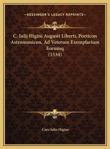 9781169696808: C. Iulij Higini Augusti Liberti, Poeticon Astronomicon, Ad Veterum Exemplarium Eorumq (1534) (Latin Edition)