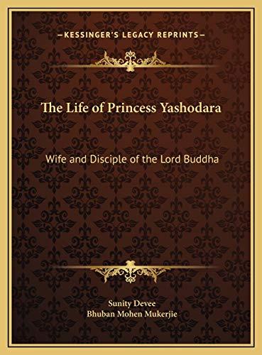 9781169697256: The Life of Princess Yashodara: Wife and Disciple of the Lord Buddha