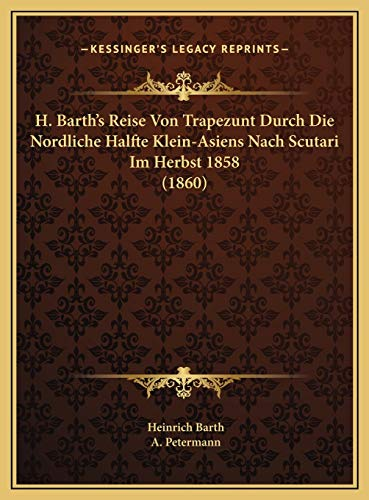 9781169697874: H. Barth's Reise Von Trapezunt Durch Die Nordliche Halfte Klein-Asiens Nach Scutari Im Herbst 1858 (1860) (German Edition)