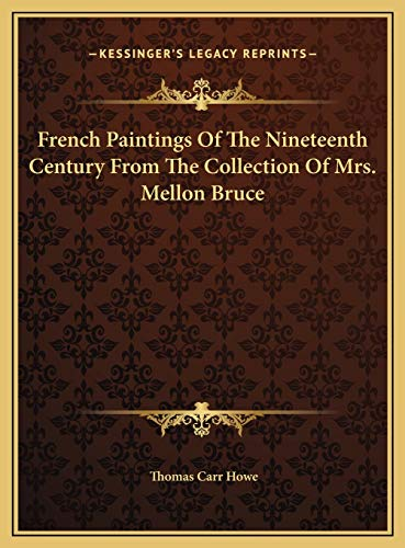 9781169698956: French Paintings Of The Nineteenth Century From The Collection Of Mrs. Mellon Bruce