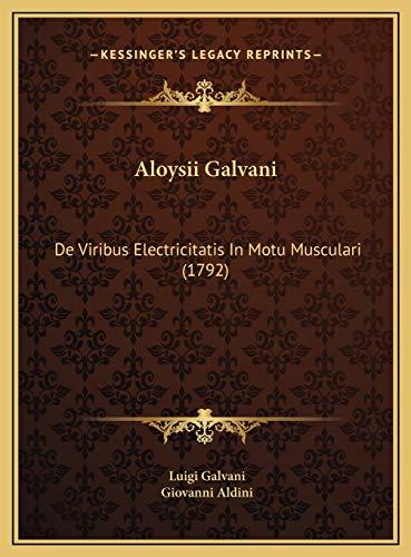 9781169699243: Aloysii Galvani: De Viribus Electricitatis In Motu Musculari (1792) (Latin Edition)