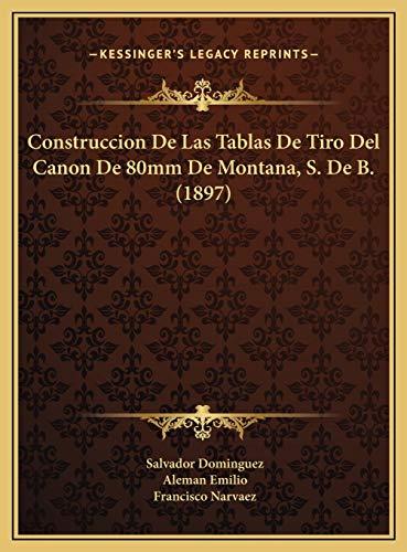 9781169699311: Construccion De Las Tablas De Tiro Del Canon De 80mm De Montana, S. De B. (1897) (Spanish Edition)