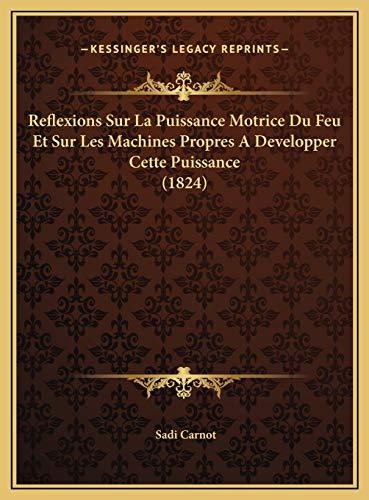 9781169699519: Reflexions Sur La Puissance Motrice Du Feu Et Sur Les Machines Propres a Developper Cette Puissance (1824)