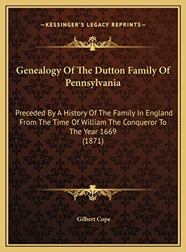 9781169701007: Genealogy Of The Dutton Family Of Pennsylvania: Preceded By A History Of The Family In England From The Time Of William The Conqueror To The Year 1669 (1871)