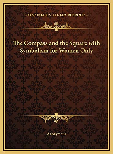 9781169701687: The Compass and the Square with Symbolism for Women Only