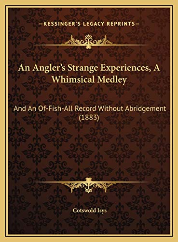 An Angler`s Strange Experiences, A Whimsical Medley:
