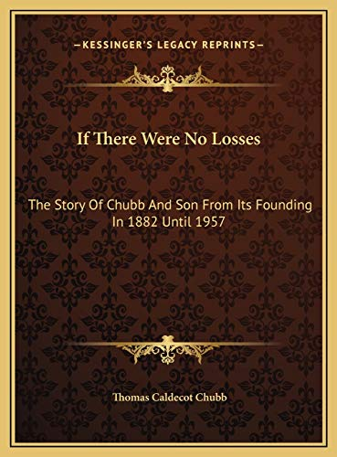 9781169704121: If There Were No Losses: The Story Of Chubb And Son From Its Founding In 1882 Until 1957
