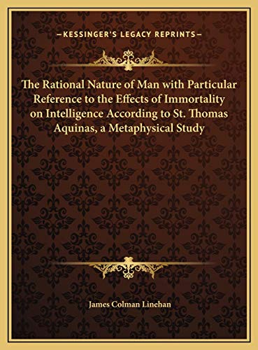 9781169705500: The Rational Nature of Man with Particular Reference to the Effects of Immortality on Intelligence According to St. Thomas Aquinas, a Metaphysical Study